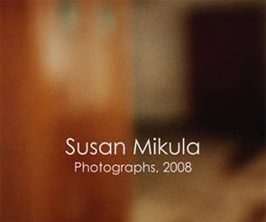 Susan Mikula: Photographs 2008